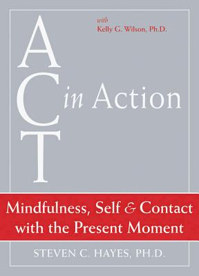 Mindfulness, Self, & Contact with the Present Moment By Hayes, Steven C./ Wilson, Kelly G.